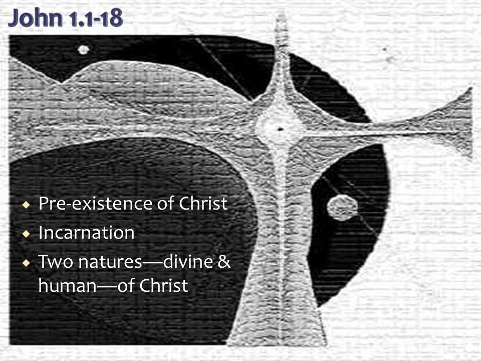  Pre-existence of Christ  Incarnation  Two natures—divine & human—of Christ