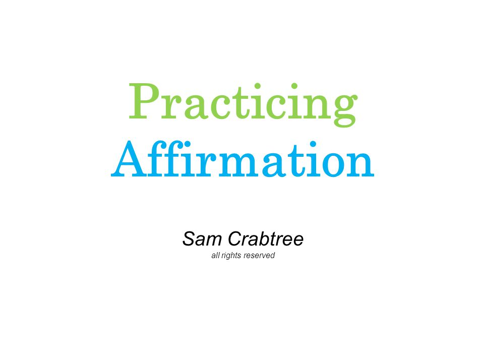 Practicing Affirmation Sam Crabtree all rights reserved