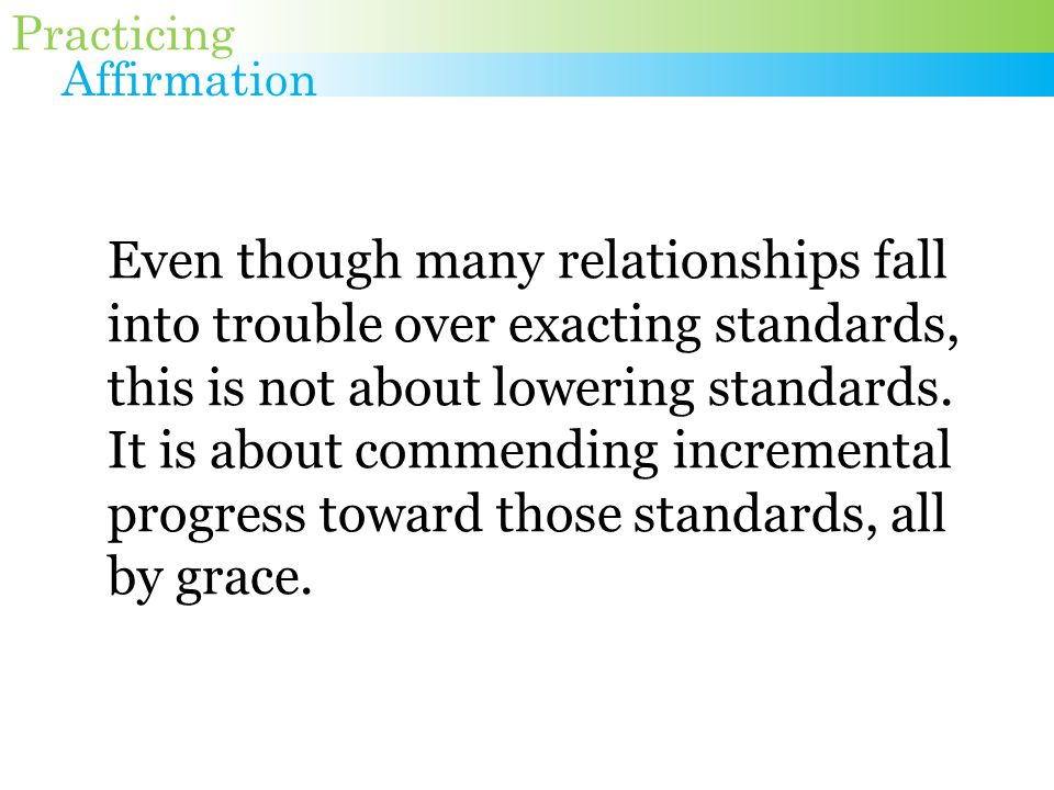 Even though many relationships fall into trouble over exacting standards, this is not about lowering standards.