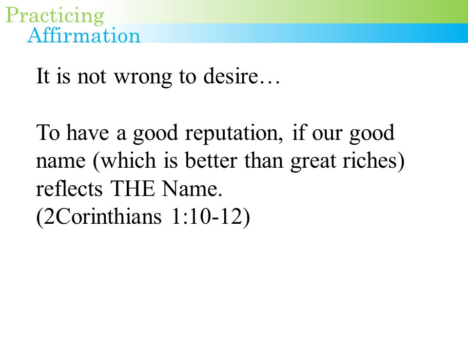 It is not wrong to desire… To have a good reputation, if our good name (which is better than great riches) reflects THE Name.