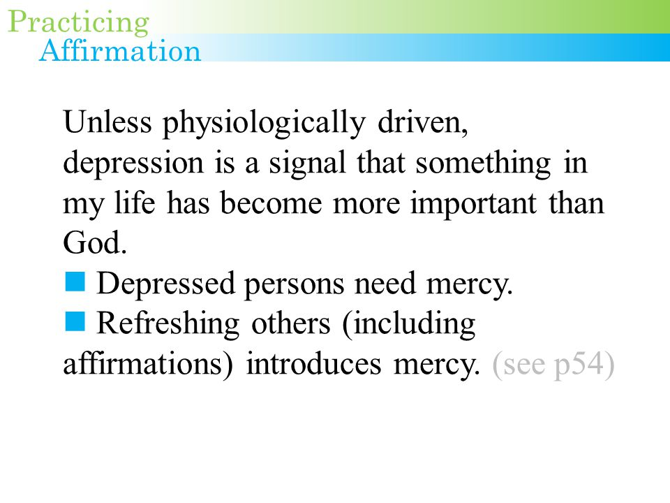 Unless physiologically driven, depression is a signal that something in my life has become more important than God.