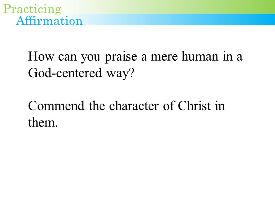 How can you praise a mere human in a God-centered way.