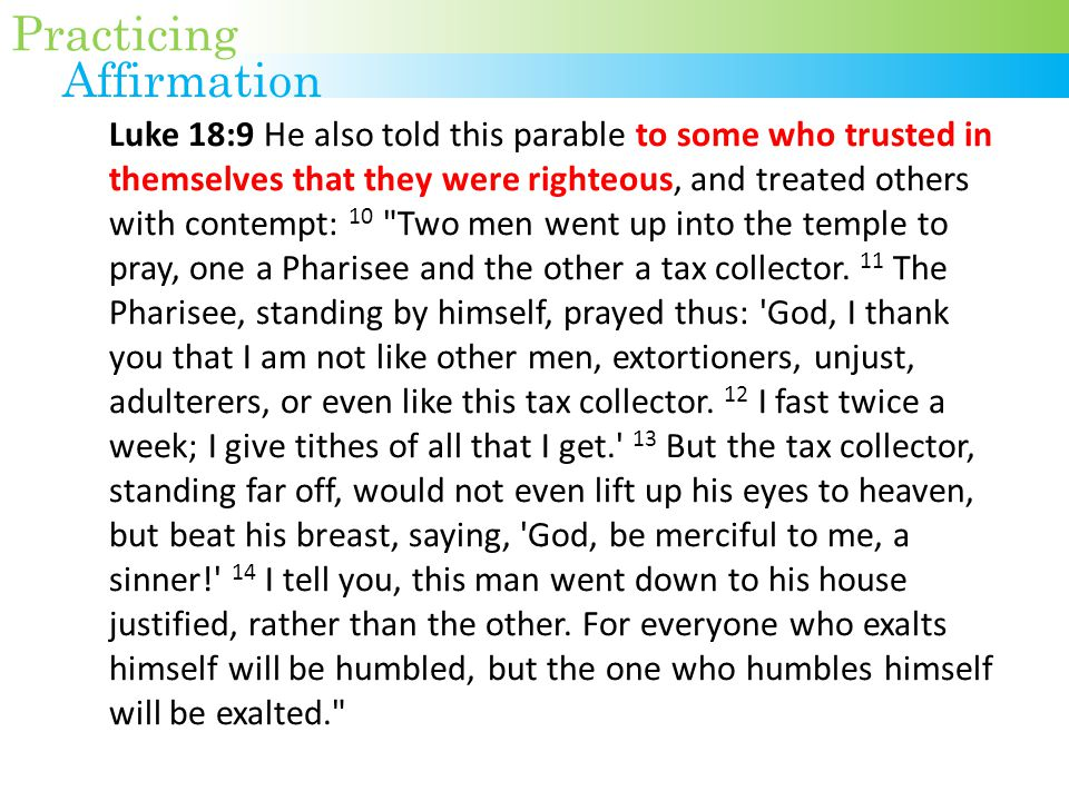 Luke 18:9 He also told this parable to some who trusted in themselves that they were righteous, and treated others with contempt: 10 Two men went up into the temple to pray, one a Pharisee and the other a tax collector.