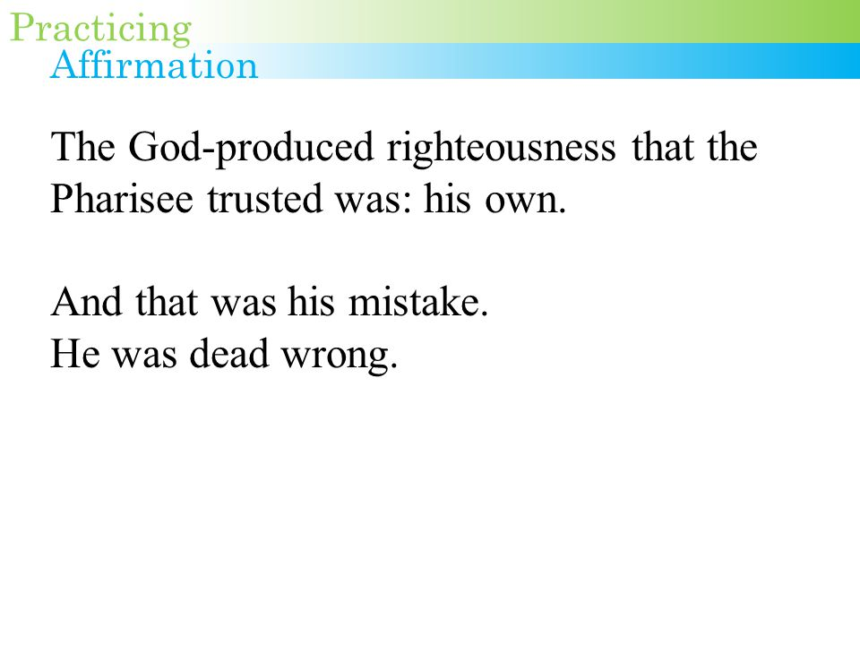 The God-produced righteousness that the Pharisee trusted was: his own.