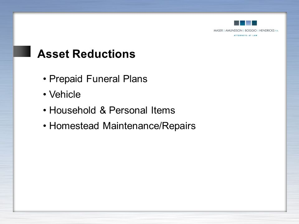 Asset Reductions Prepaid Funeral Plans Vehicle Household & Personal Items Homestead Maintenance/Repairs