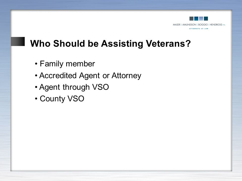Who Should be Assisting Veterans? Family member Accredited Agent or Attorney Agent through VSO County VSO