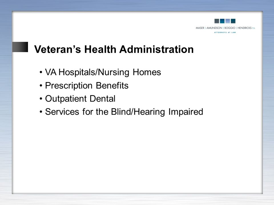 VA Hospitals/Nursing Homes Prescription Benefits Outpatient Dental Services for the Blind/Hearing Impaired Veteran's Health Administration