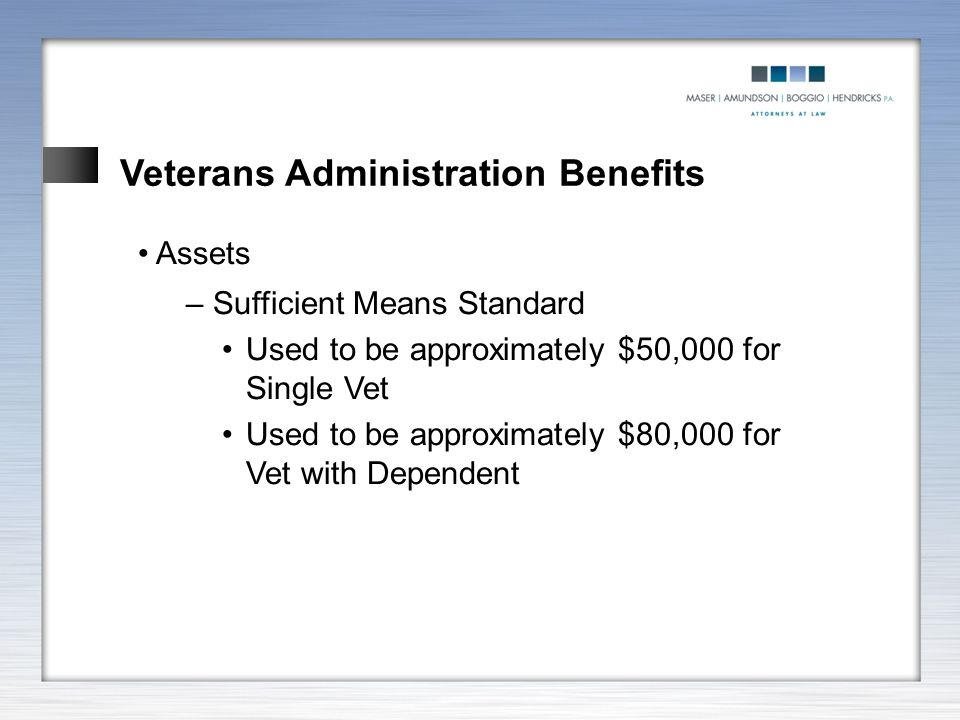 Veterans Administration Benefits Assets – Sufficient Means Standard Used to be approximately $50,000 for Single Vet Used to be approximately $80,000 f