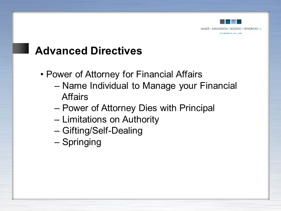 Advanced Directives Power of Attorney for Financial Affairs – Name Individual to Manage your Financial Affairs – Power of Attorney Dies with Principal
