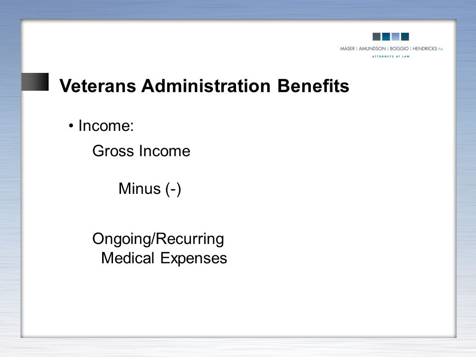 Veterans Administration Benefits Income: Gross Income Minus (-) Ongoing/Recurring Medical Expenses
