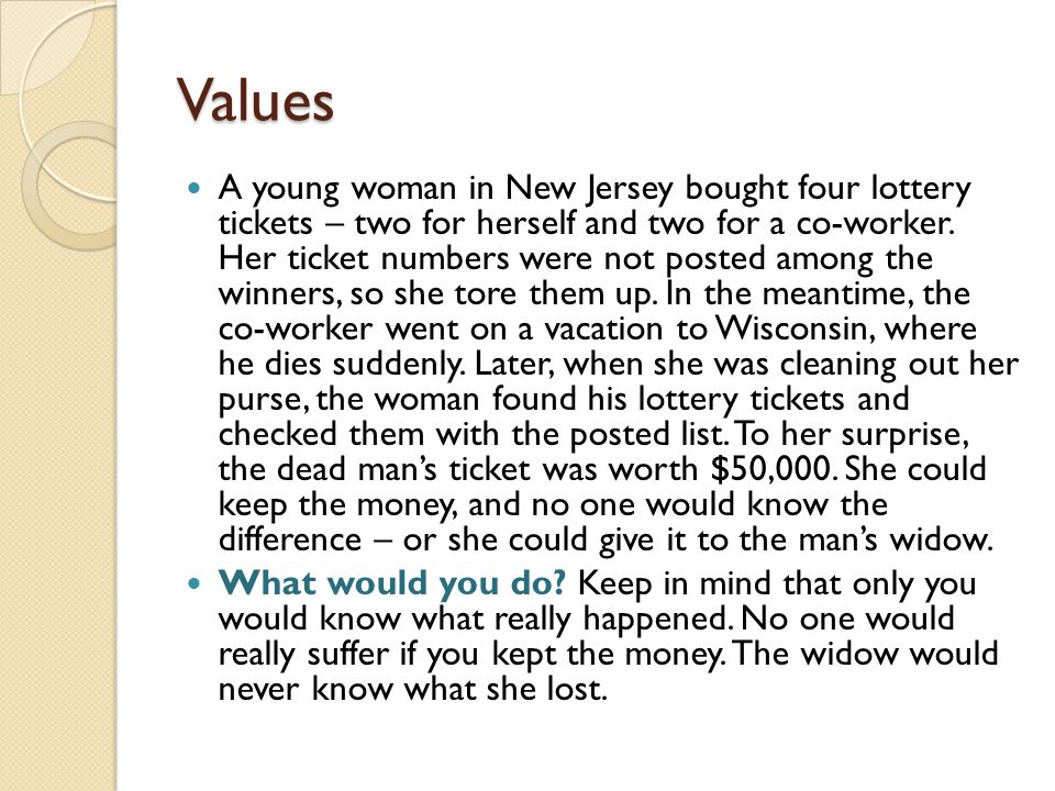 Values A young woman in New Jersey bought four lottery tickets – two for herself and two for a co-worker. Her ticket numbers were not posted among the