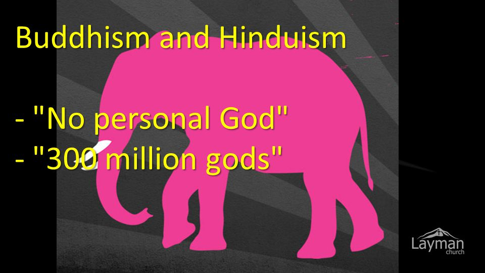 Buddhism and Hinduism - No personal God - 300 million gods