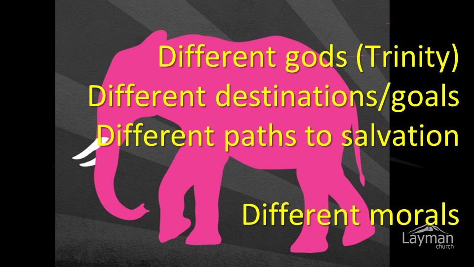Different gods (Trinity) Different destinations/goals Different paths to salvation Different morals