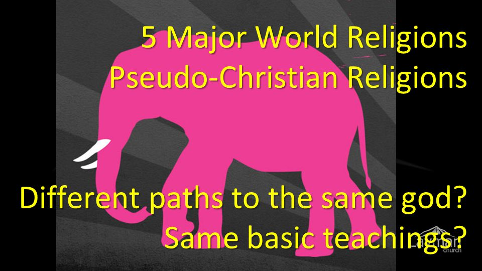 5 Major World Religions Pseudo-Christian Religions Different paths to the same god? Same basic teachings?