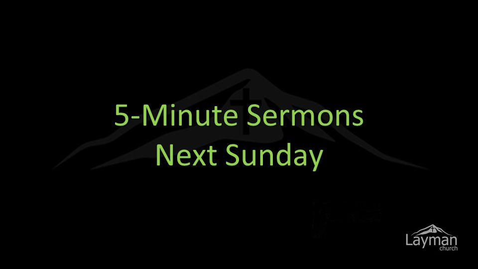 5-Minute Sermons Next Sunday
