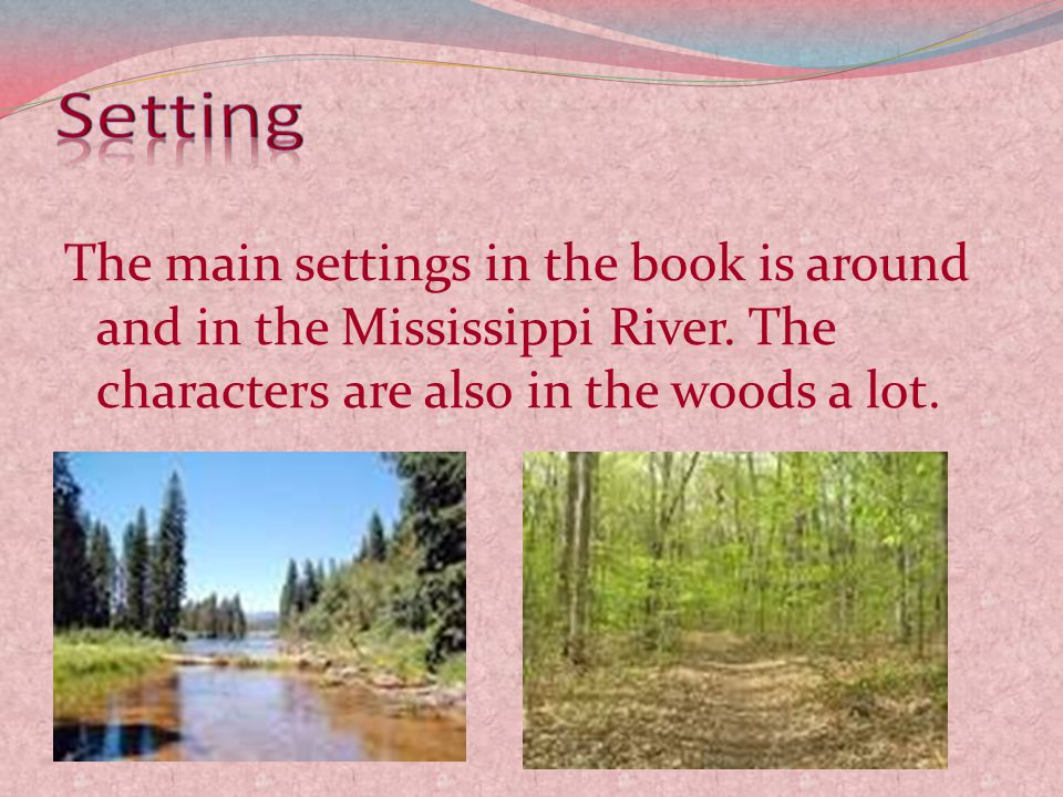 The main settings in the book is around and in the Mississippi River.