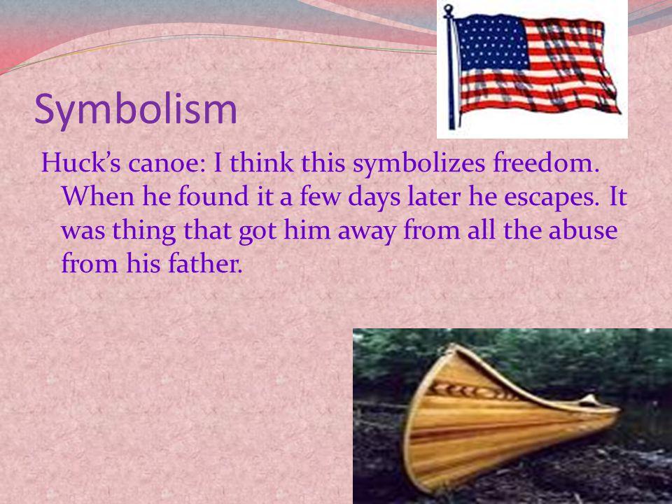 Symbolism Huck's canoe: I think this symbolizes freedom.