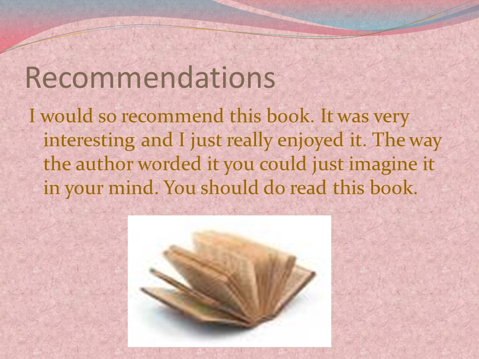 Recommendations I would so recommend this book.