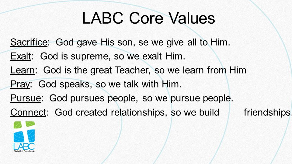 LABC Core Values Sacrifice: God gave His son, se we give all to Him.