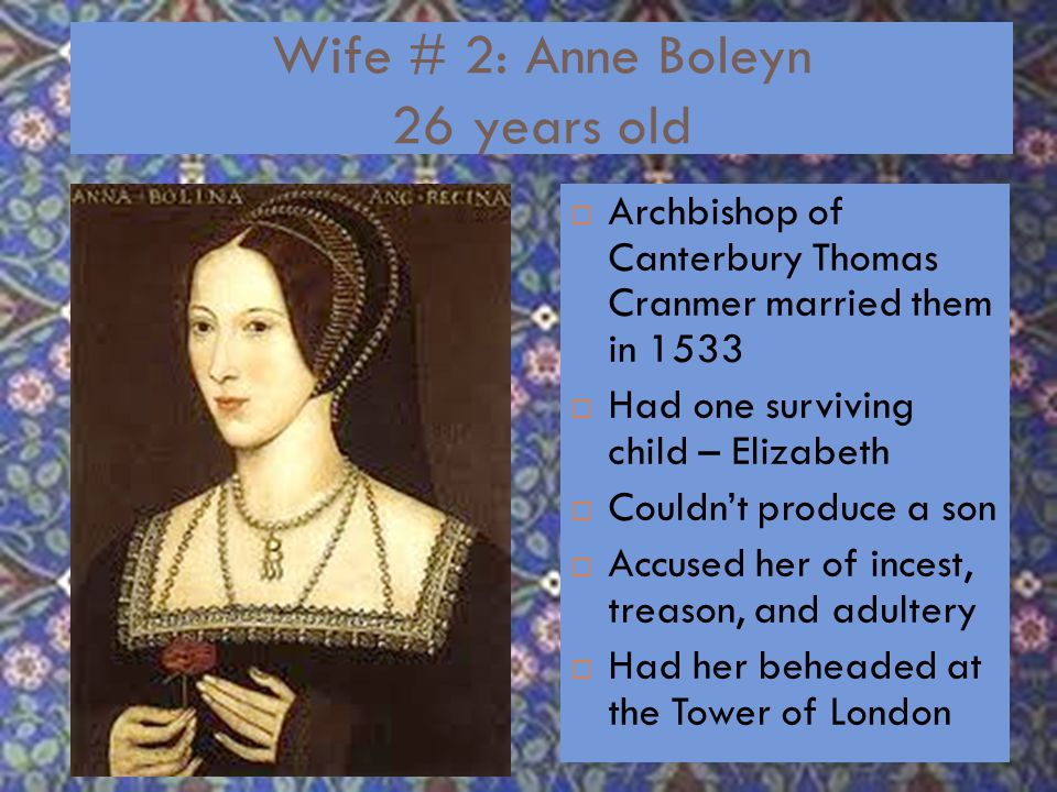 Wife #1: Catherine of Aragon 24 years old  Spain – Catholic  Married to Arthur  Married Henry @ 24 in 1509  Had child, Mary  Henry wanted annulment (Pope Clemente said no  Didn't want to anger Catherine's nephew Charles V)  Wouldn't divorce –wanted to protect Mary's right to the throne)