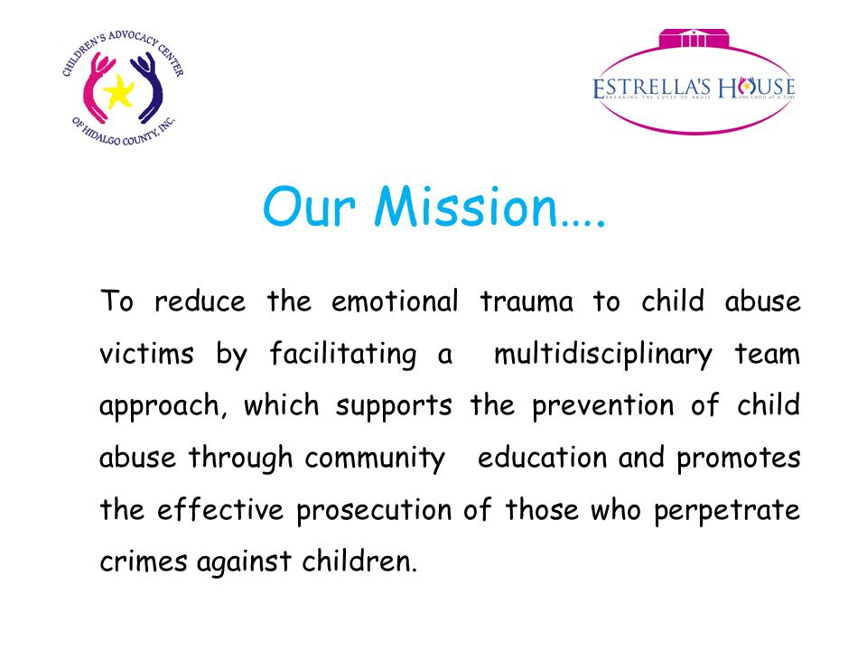 safe haven with a child-friendly, non- institutional environment where young victims are not afraid to tell their story Minimizes re-victimization of child victims by using a multidisciplinary team approach with child abuse investigations Estrella's House Provides