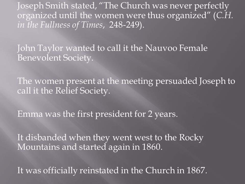 Joseph Smith stated, The Church was never perfectly organized until the women were thus organized ( C.H.