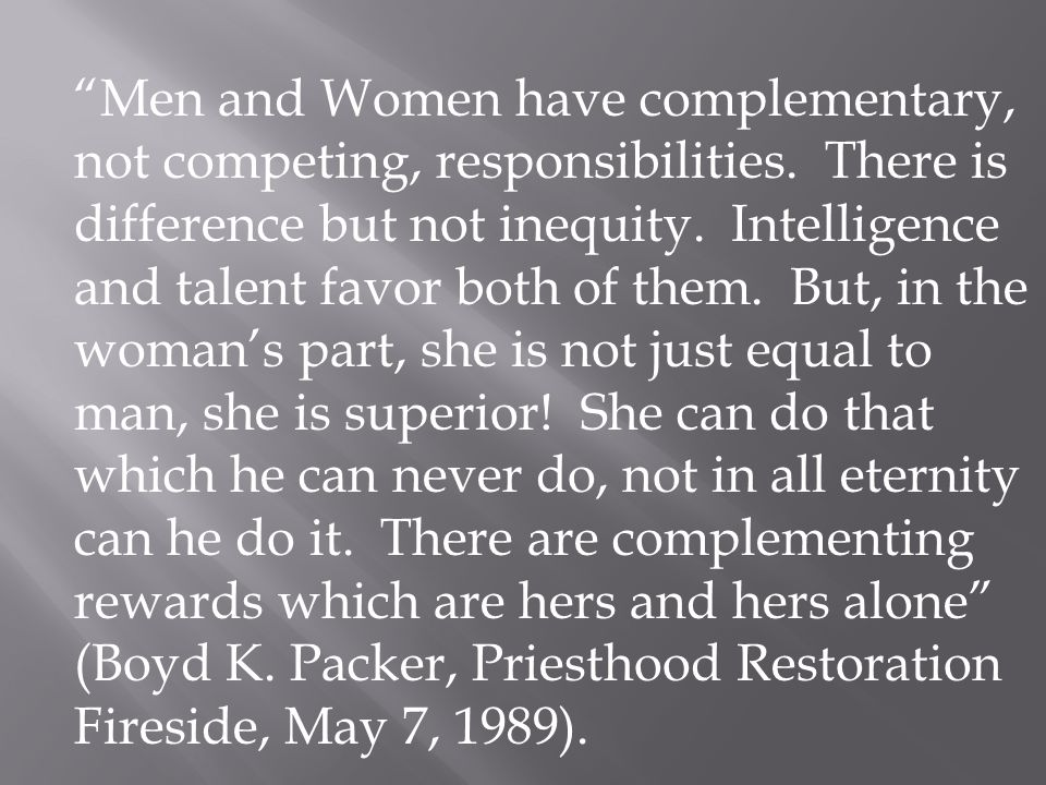 Men and Women have complementary, not competing, responsibilities.