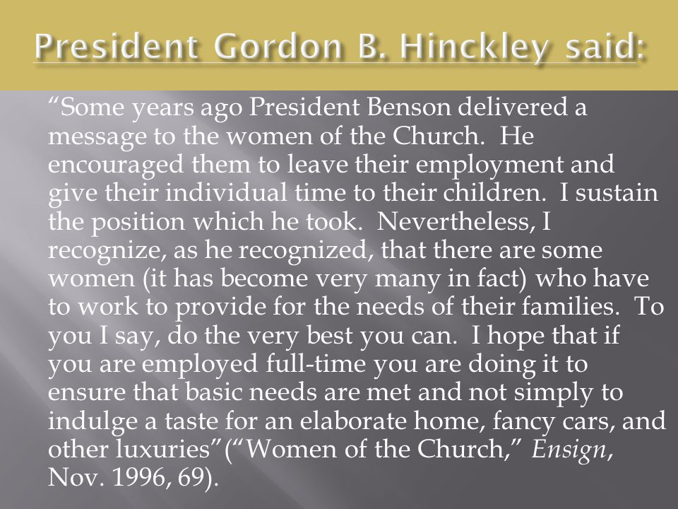 Some years ago President Benson delivered a message to the women of the Church.