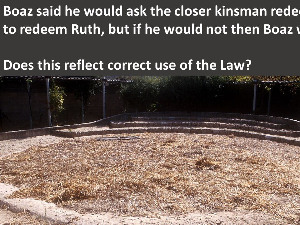 Boaz said he would ask the closer kinsman redeemer to redeem Ruth, but if he would not then Boaz would. Does this reflect correct use of the Law?