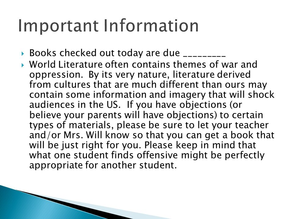 Important Information  Books checked out today are due _________  World Literature often contains themes of war and oppression.