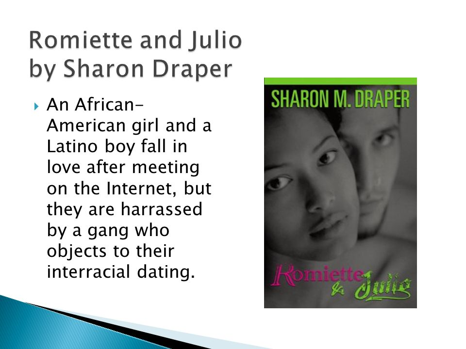  An African- American girl and a Latino boy fall in love after meeting on the Internet, but they are harrassed by a gang who objects to their interracial dating.