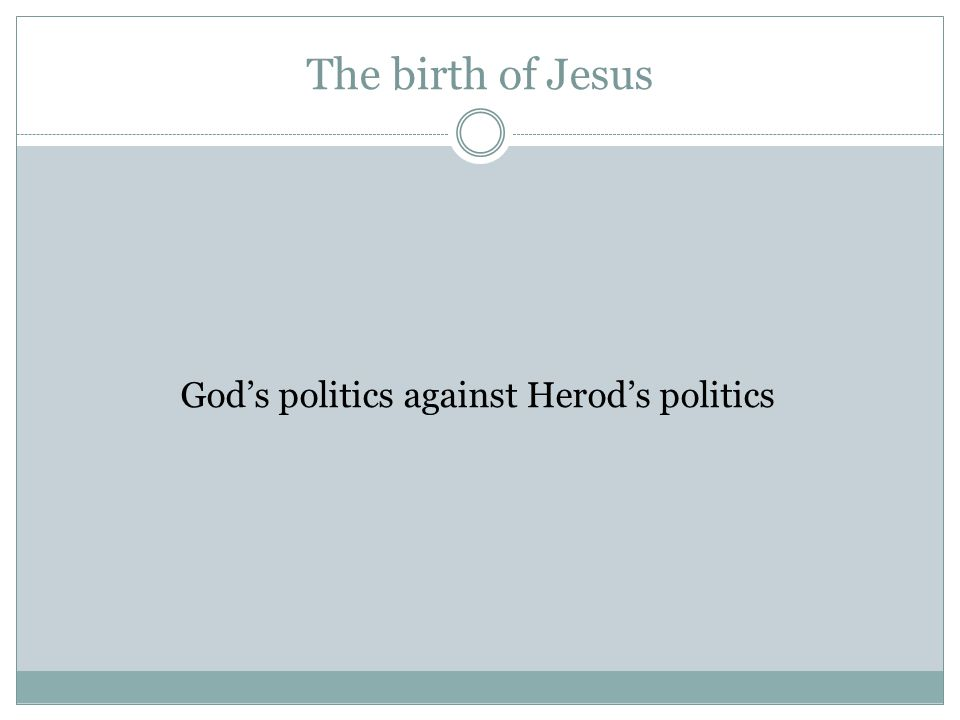 The birth of Jesus God's politics against Herod's politics