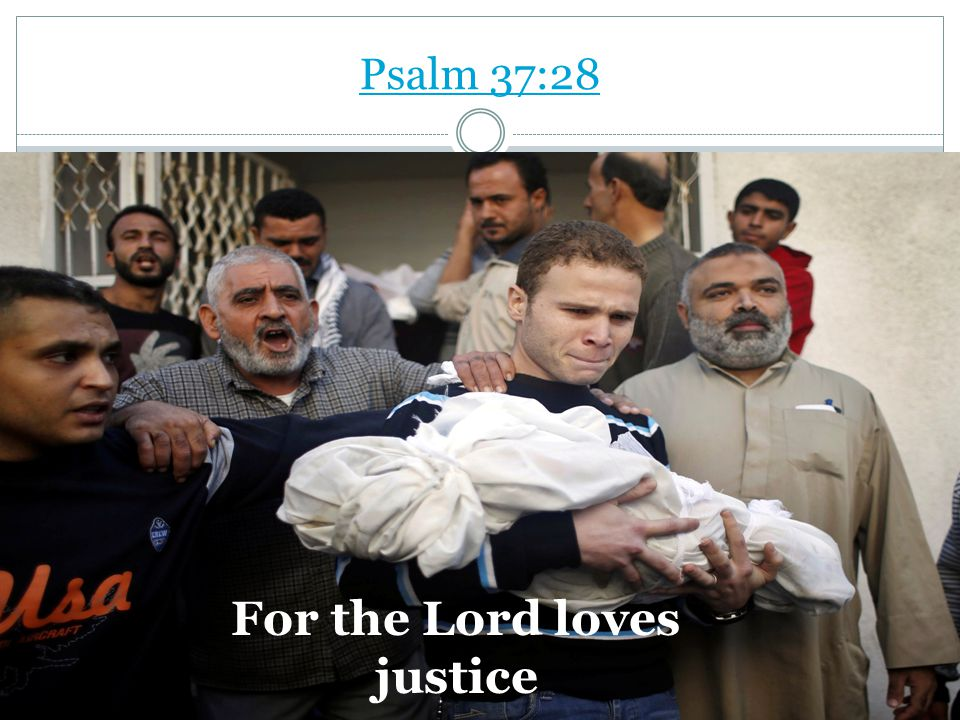 Psalm 37:28 For the Lord loves justice