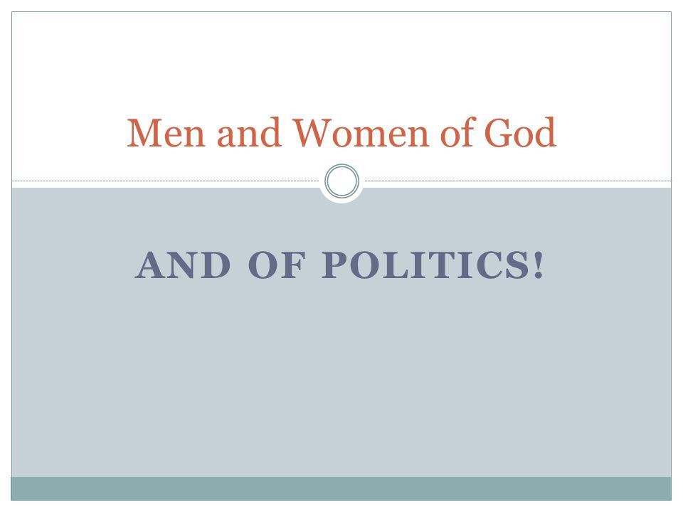 AND OF POLITICS! Men and Women of God
