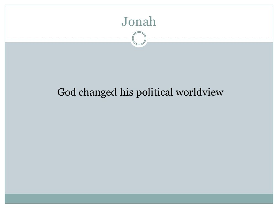 Jonah God changed his political worldview