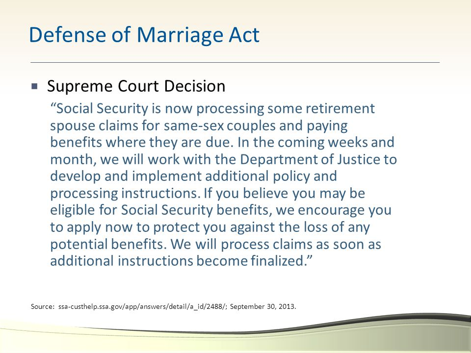 """ Supreme Court Decision """"Social Security is now processing some retirement spouse claims for same-sex couples and paying benefits where they are due."""