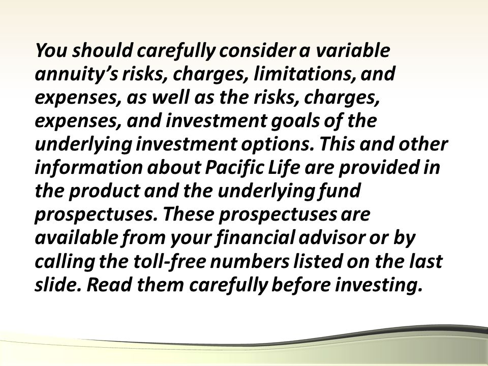 You should carefully consider a variable annuity's risks, charges, limitations, and expenses, as well as the risks, charges, expenses, and investment