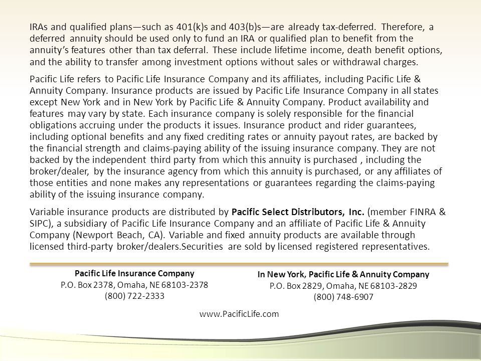 IRAs and qualified plans—such as 401(k)s and 403(b)s—are already tax ‑ deferred. Therefore, a deferred annuity should be used only to fund an IRA or q
