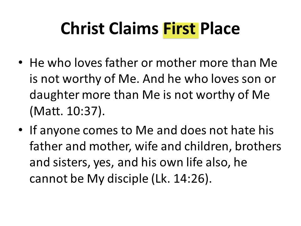 Christ Claims First Place He who loves father or mother more than Me is not worthy of Me.