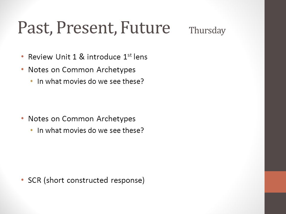 Past, Present, Future Thursday Review Unit 1 & introduce 1 st lens Notes on Common Archetypes In what movies do we see these.