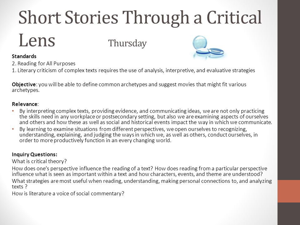 Short Stories Through a Critical Lens Thursday Standards 2. Reading for All Purposes 1. Literary criticism of complex texts requires the use of analys