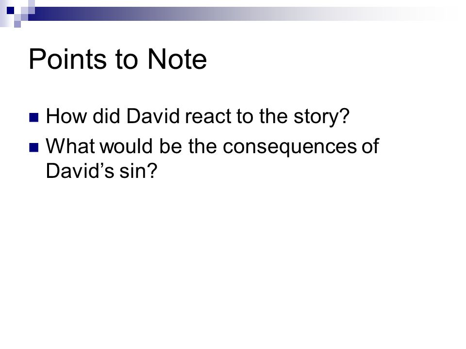 Points to Note How did David react to the story What would be the consequences of David's sin