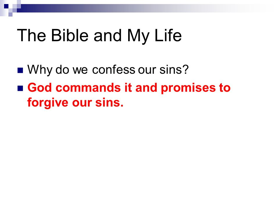 The Bible and My Life Why do we confess our sins God commands it and promises to forgive our sins.