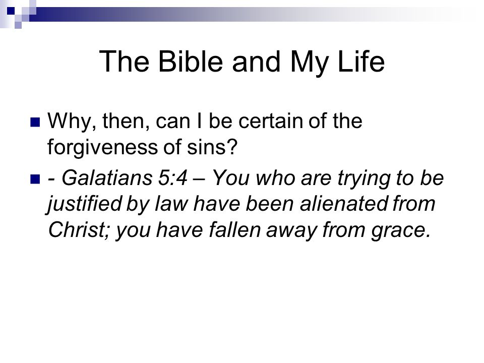 The Bible and My Life Why, then, can I be certain of the forgiveness of sins.