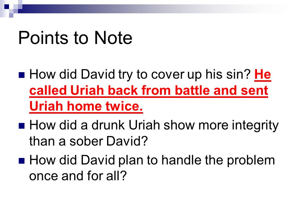 Points to Note How did David try to cover up his sin.