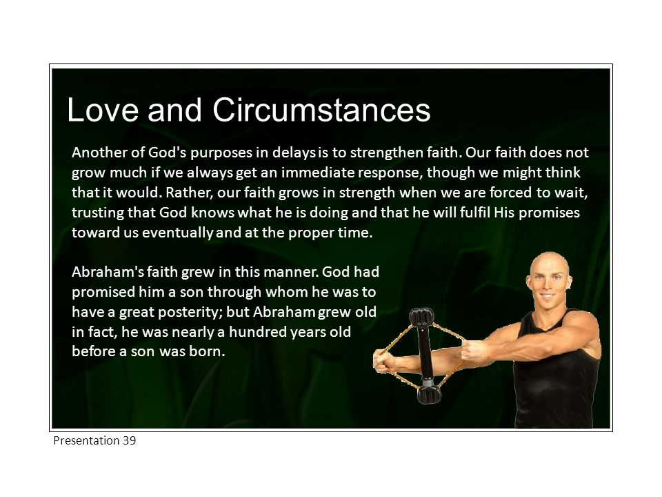 Love and Circumstances Another of God s purposes in delays is to strengthen faith.