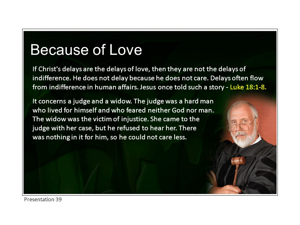 Because of Love If Christ s delays are the delays of love, then they are not the delays of indifference.