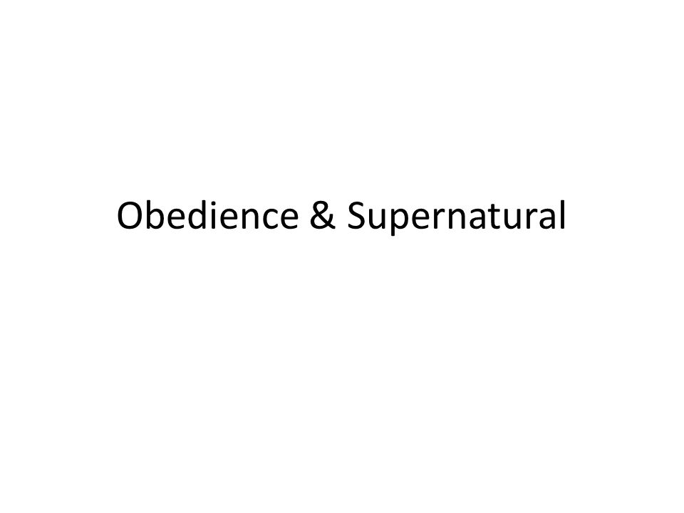 Obedience & Supernatural