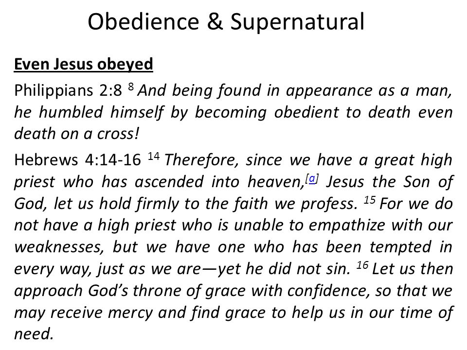 Obedience & Supernatural Even Jesus obeyed Philippians 2:8 8 And being found in appearance as a man, he humbled himself by becoming obedient to death even death on a cross.