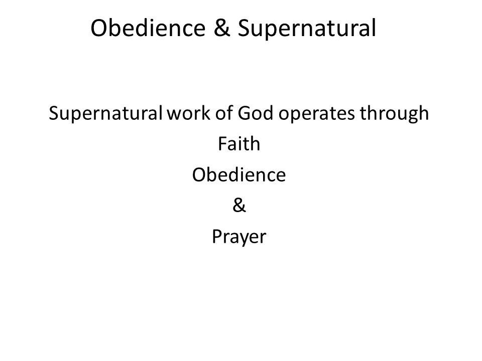 Supernatural work of God operates through Faith Obedience & Prayer